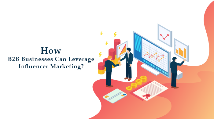 How B2B Businesses Can Leverage Influencer Marketing?